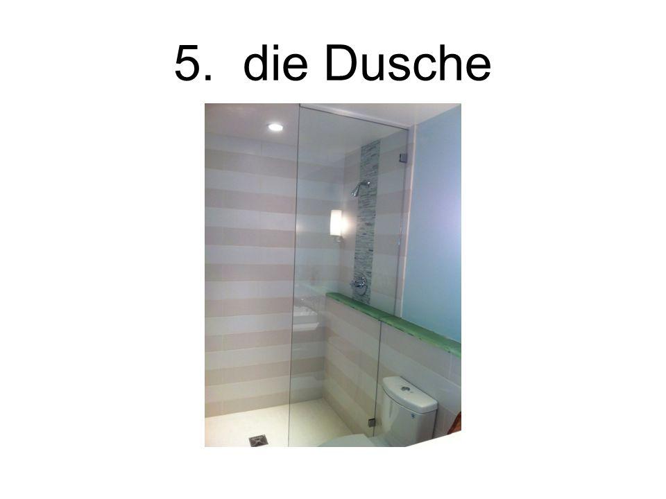 5. die Dusche