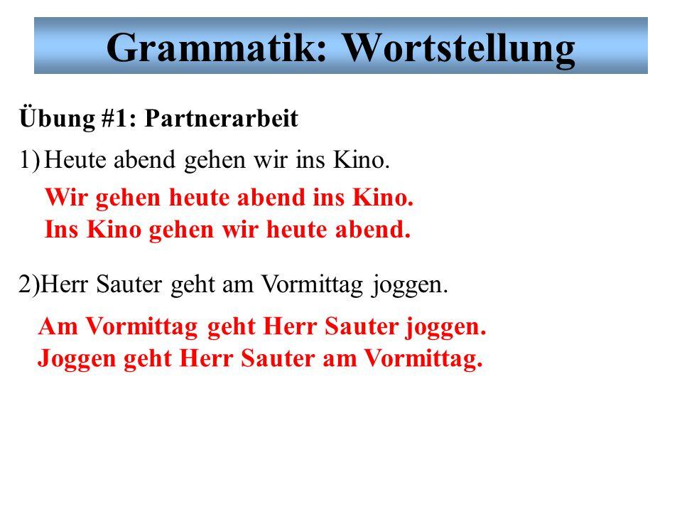 Grammatik: Wortstellung Übung #1: Partnerarbeit 1)Heute abend gehen wir ins Kino.