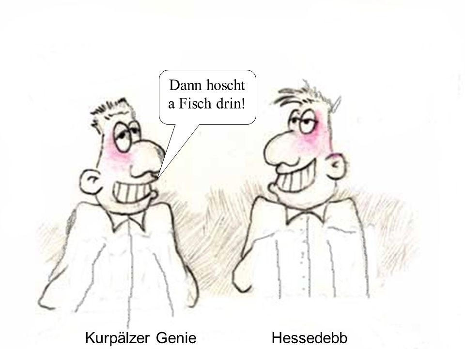 Kurpälzer GenieHessedebb Dann hoscht a Fisch drin!