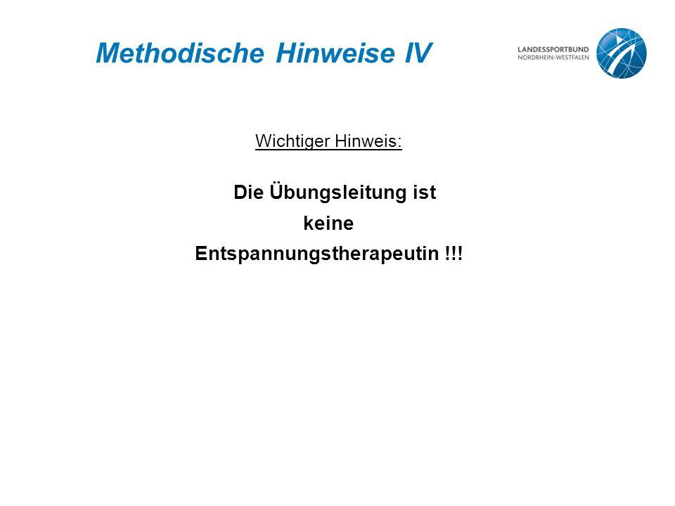 Methodische Hinweise IV Wichtiger Hinweis: Die Übungsleitung ist keine Entspannungstherapeutin !!!