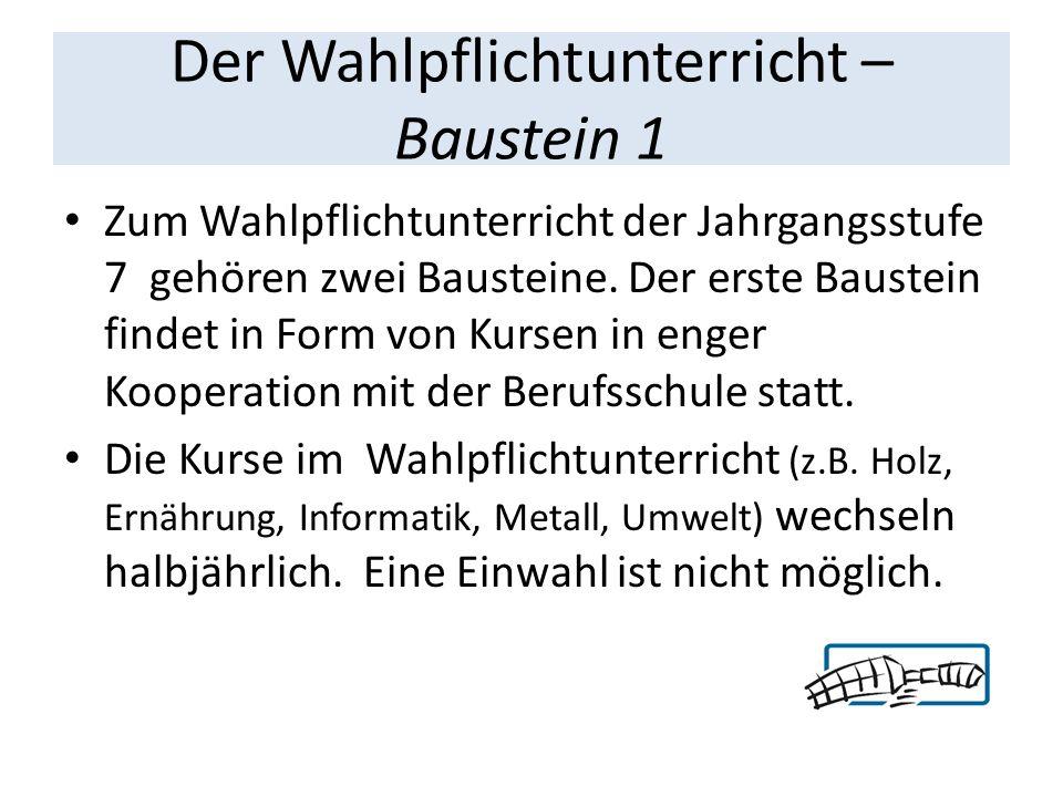 Der Wahlpflichtunterricht – Baustein 1 Zum Wahlpflichtunterricht der Jahrgangsstufe 7 gehören zwei Bausteine.