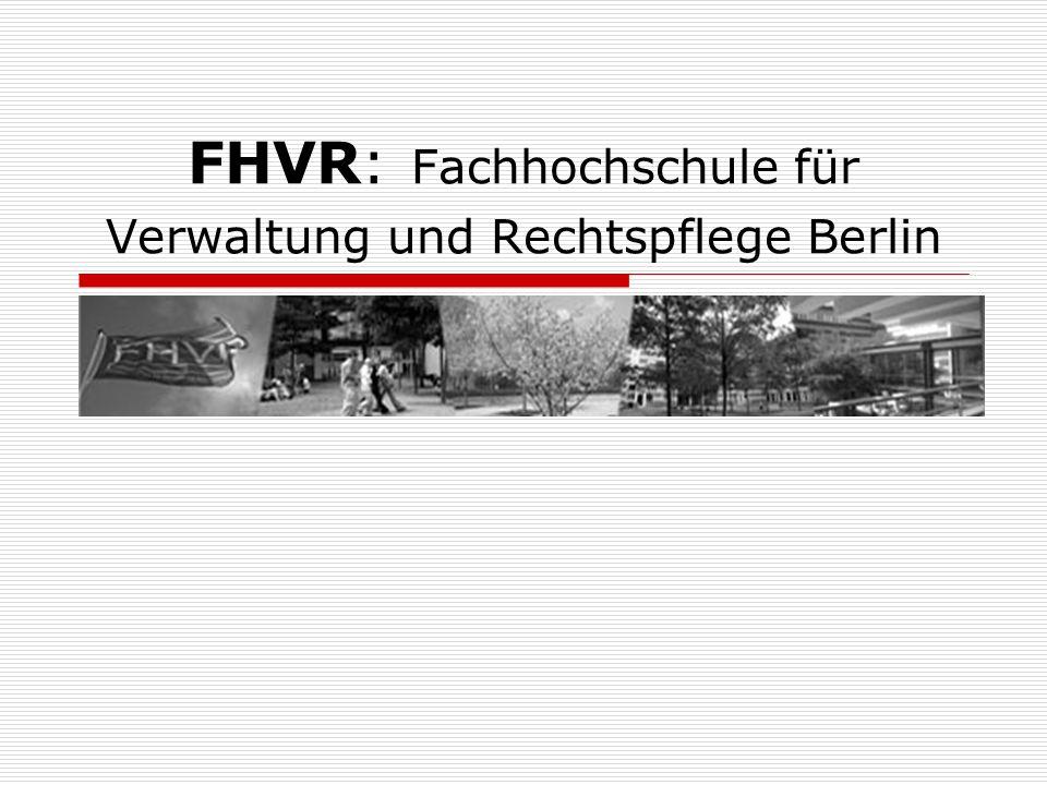 Die Fachhochschule  Die Fachhochschule für Verwaltung und Rechtspflege Berlin (FHVR) ist eine staatliche c mit dem besonderen Profil einer Hochschule für den öffentlichen Dienst und den Dienstleistungssektor des öffentlichen und privatwirtschaftlichen Bereiches.