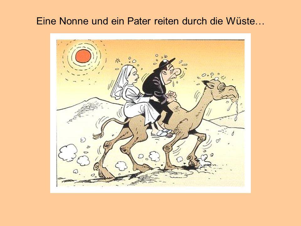 Eine Nonne und ein Pater reiten durch die Wüste…