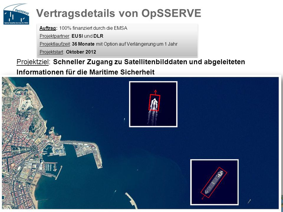 OpSSERVE Vertragsziele Bereitstellung von Optischen Satellitenbilddaten (< 1m) abgeleitete Informationen (Meer und Küste): Schiffe, überwiegend < 15m Schiffsaktivitäten WorldView-2, Mogadishu, Somalia, 28.08.2012 Motorboote am Strand Motorboote