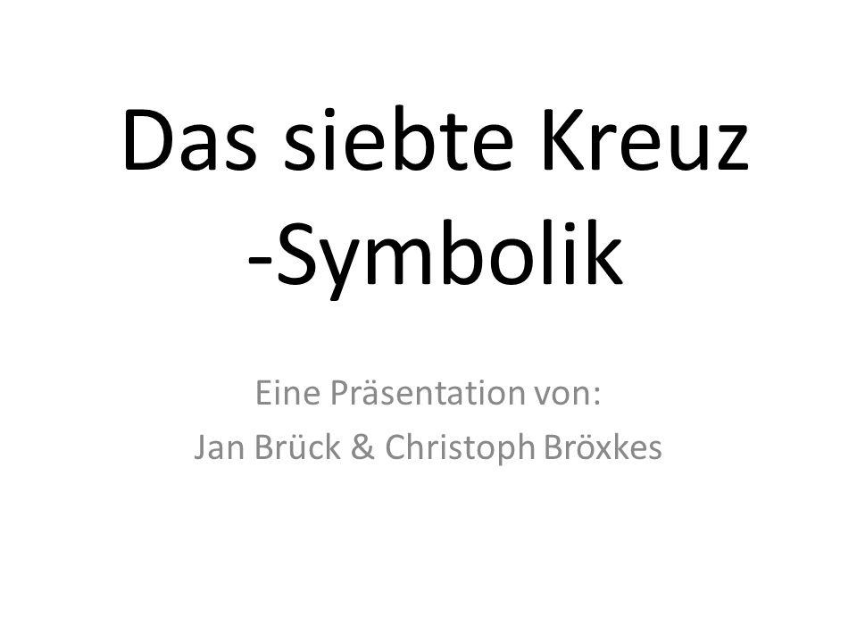 Das siebte Kreuz -Symbolik Eine Präsentation von: Jan Brück & Christoph Bröxkes