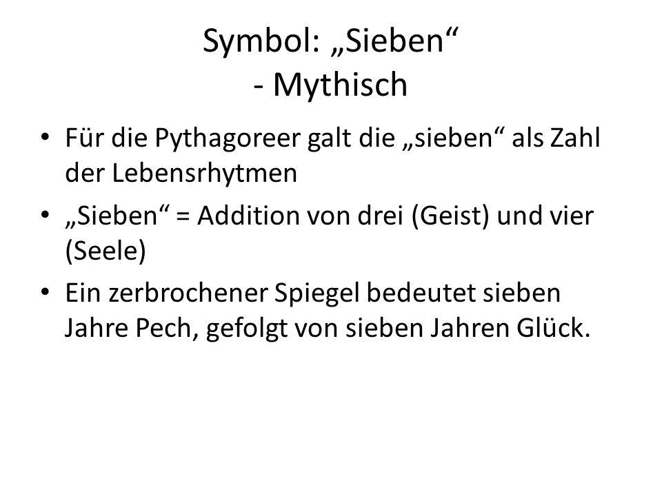 """Symbol: """"Sieben"""" - Mythisch Für die Pythagoreer galt die """"sieben"""" als Zahl der Lebensrhytmen """"Sieben"""" = Addition von drei (Geist) und vier (Seele) Ein"""