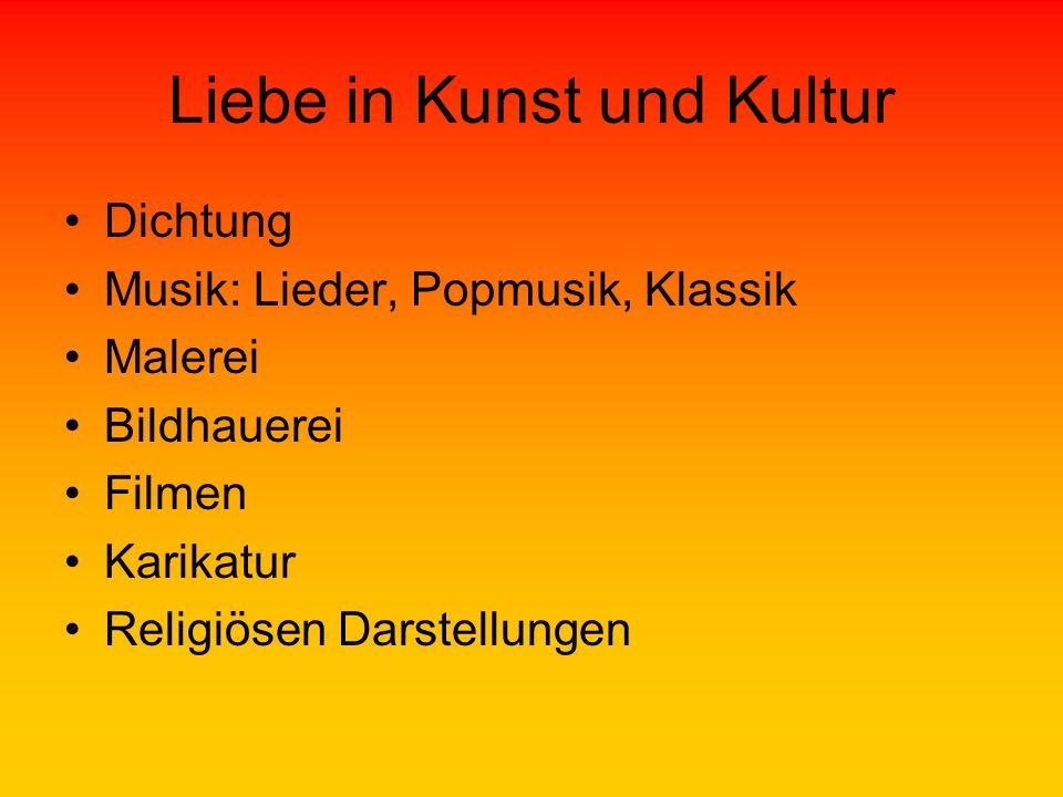 Liebe in Kunst und Kultur Dichtung Musik: Lieder, Popmusik, Klassik Malerei Bildhauerei Filmen Karikatur Religiösen Darstellungen