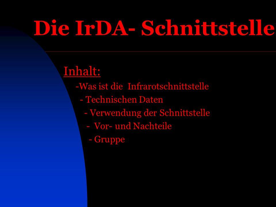Die IrDA- Schnittstelle Inhalt: -Was ist die Infrarotschnittstelle - Technischen Daten - Verwendung der Schnittstelle - Vor- und Nachteile - Gruppe