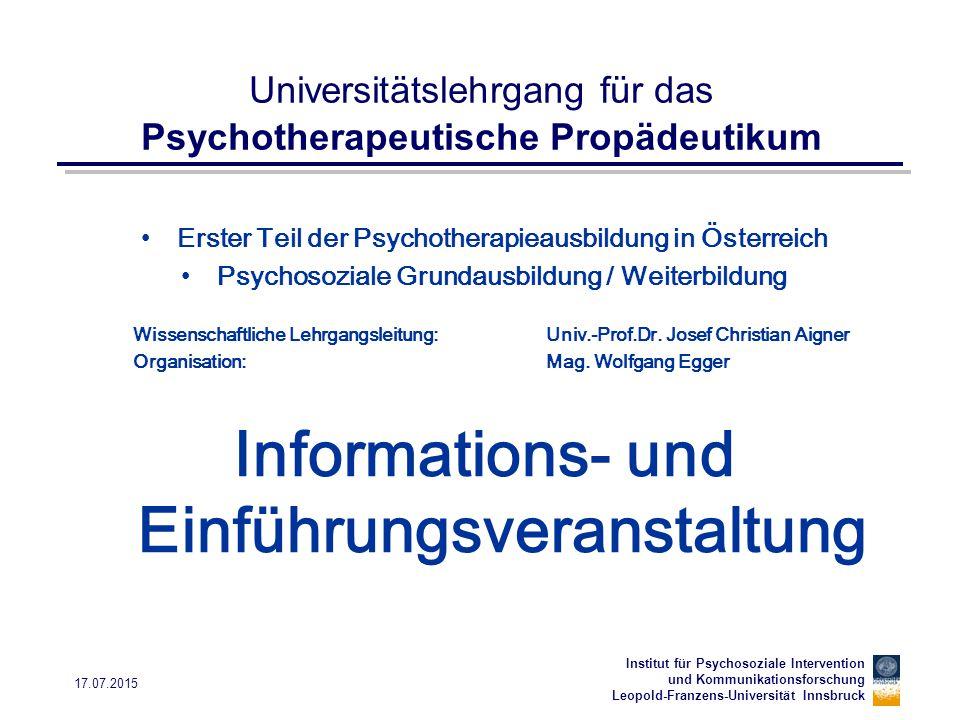 Institut für Psychosoziale Intervention und Kommunikationsforschung Leopold-Franzens-Universität Innsbruck 17.07.2015 Abschlussprüfung Mündliche Abschlussprüfung – 1 Stunde 2 Prüfer - 2 Themenschwerpunkte Abschlusszeugnis und Abschlusszertifikat