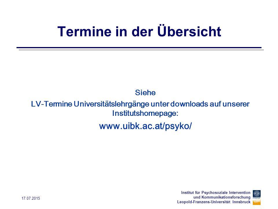 Institut für Psychosoziale Intervention und Kommunikationsforschung Leopold-Franzens-Universität Innsbruck 17.07.2015 Termine in der Übersicht Siehe L