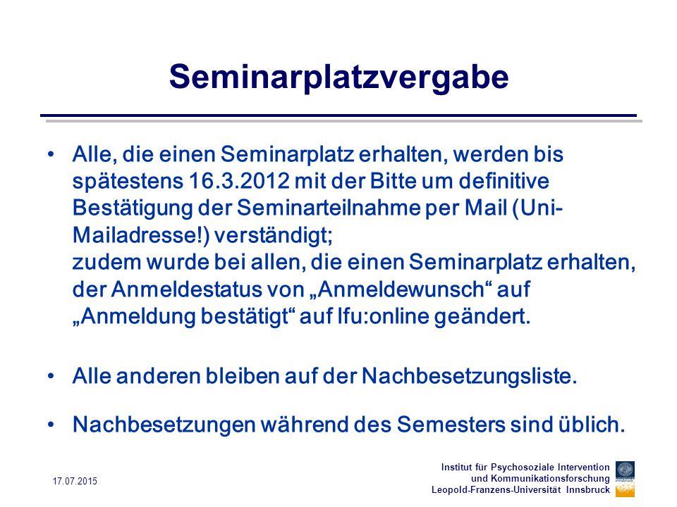Institut für Psychosoziale Intervention und Kommunikationsforschung Leopold-Franzens-Universität Innsbruck 17.07.2015 Seminarplatzvergabe Alle, die ei
