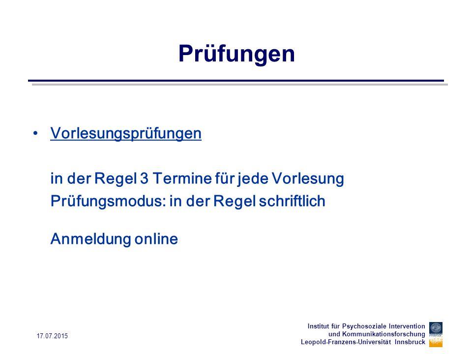 Institut für Psychosoziale Intervention und Kommunikationsforschung Leopold-Franzens-Universität Innsbruck 17.07.2015 Prüfungen Vorlesungsprüfungen in