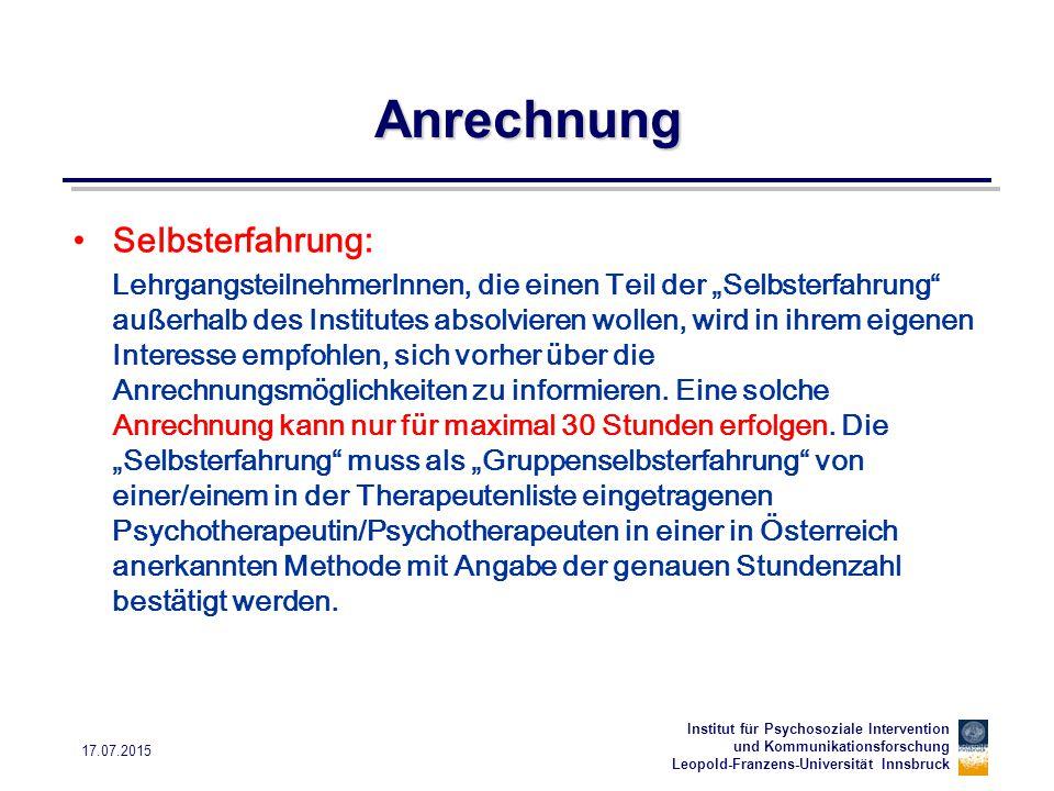 Institut für Psychosoziale Intervention und Kommunikationsforschung Leopold-Franzens-Universität Innsbruck 17.07.2015 Anrechnung Selbsterfahrung: Lehr