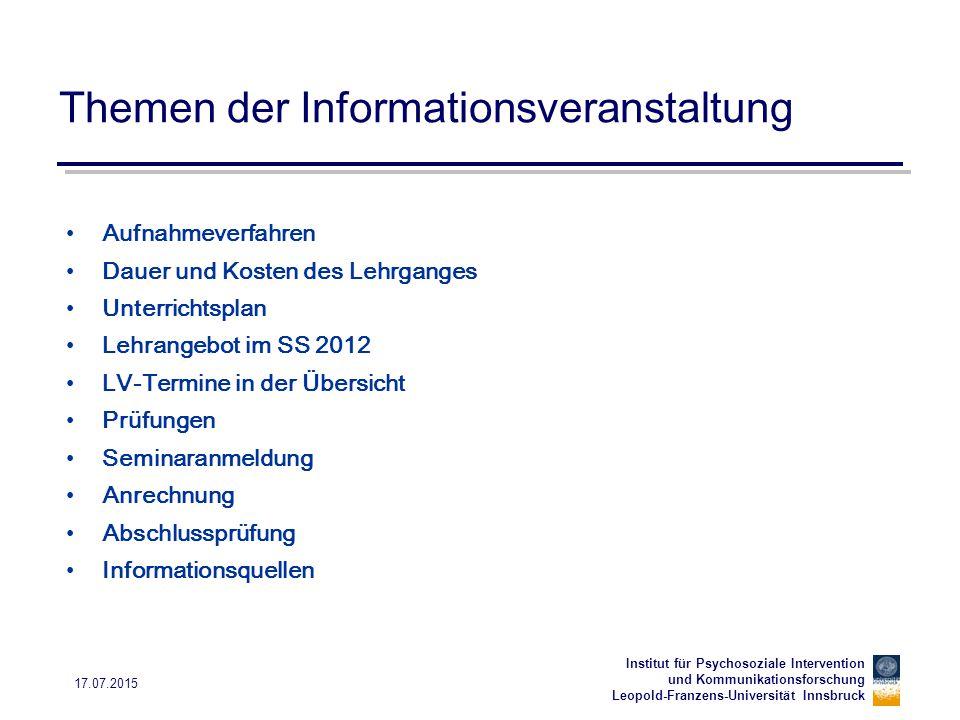 Institut für Psychosoziale Intervention und Kommunikationsforschung Leopold-Franzens-Universität Innsbruck 17.07.2015 Themen der Informationsveranstal