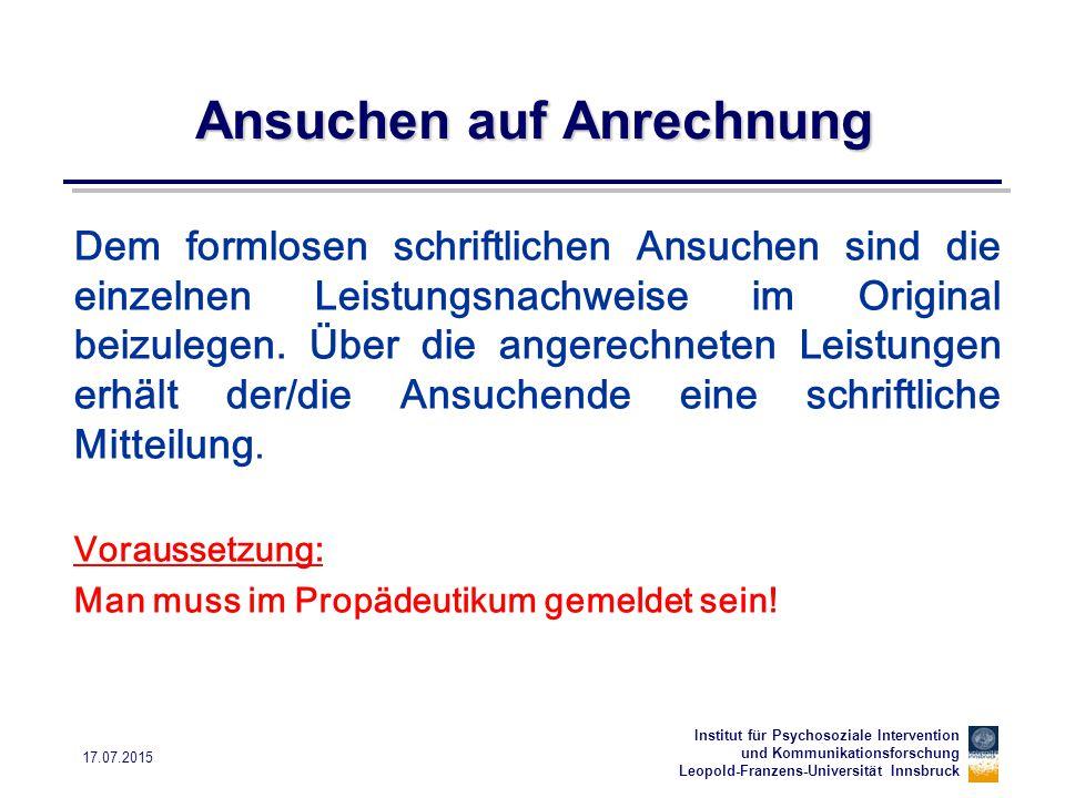 Institut für Psychosoziale Intervention und Kommunikationsforschung Leopold-Franzens-Universität Innsbruck 17.07.2015 Ansuchen auf Anrechnung Dem form
