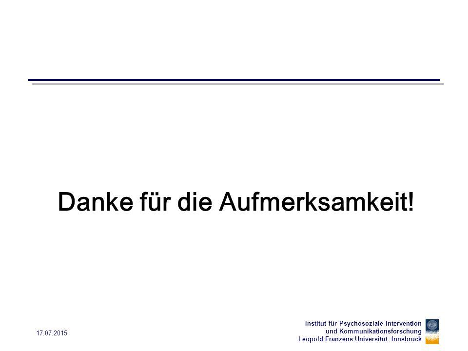 Institut für Psychosoziale Intervention und Kommunikationsforschung Leopold-Franzens-Universität Innsbruck 17.07.2015 Danke für die Aufmerksamkeit!