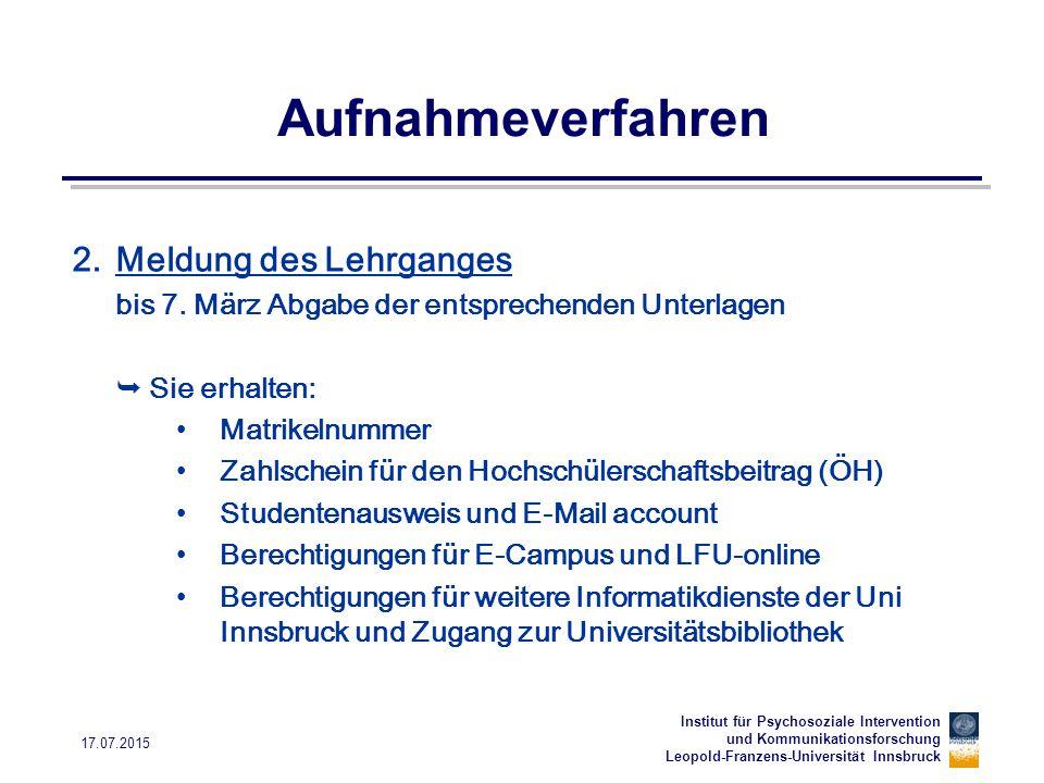 Institut für Psychosoziale Intervention und Kommunikationsforschung Leopold-Franzens-Universität Innsbruck 17.07.2015 Aufnahmeverfahren 2.Meldung des