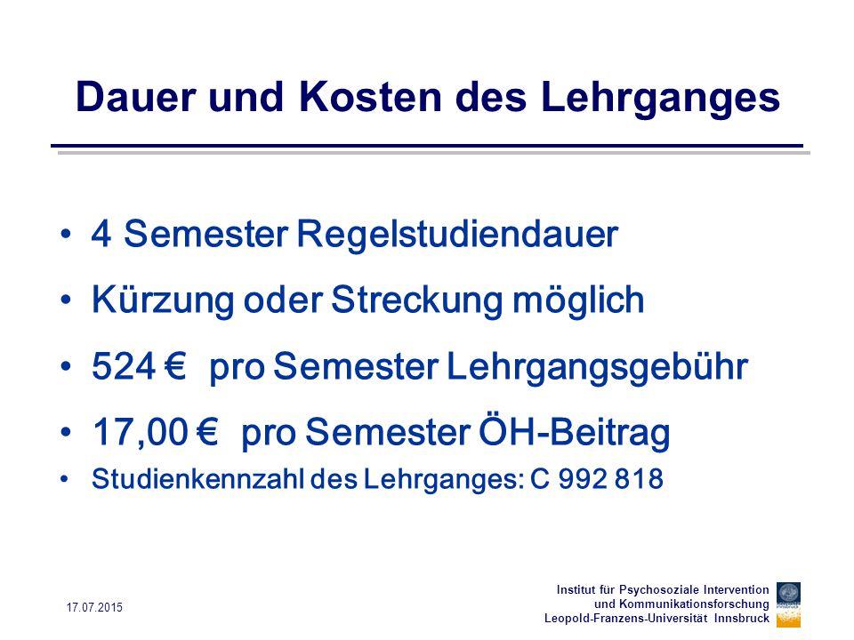 Institut für Psychosoziale Intervention und Kommunikationsforschung Leopold-Franzens-Universität Innsbruck 17.07.2015 Unterbrechung des Lehrganges Eine Unterbrechung der Teilnahme am Lehrgang für ein oder mehrere Semester ist möglich.