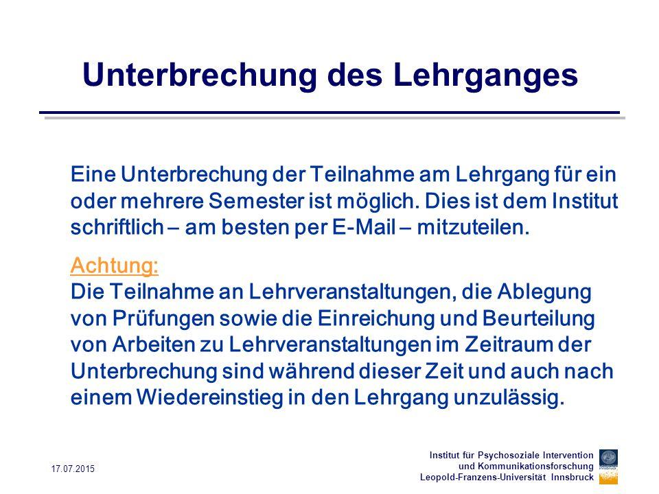 Institut für Psychosoziale Intervention und Kommunikationsforschung Leopold-Franzens-Universität Innsbruck 17.07.2015 Unterbrechung des Lehrganges Ein