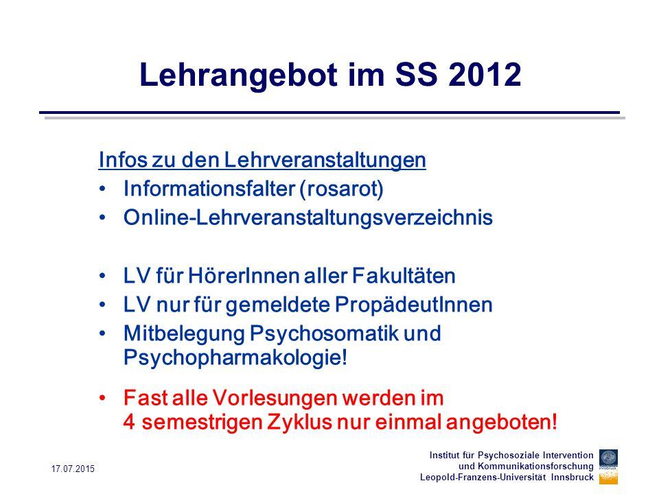 Institut für Psychosoziale Intervention und Kommunikationsforschung Leopold-Franzens-Universität Innsbruck 17.07.2015 Lehrangebot im SS 2012 Infos zu