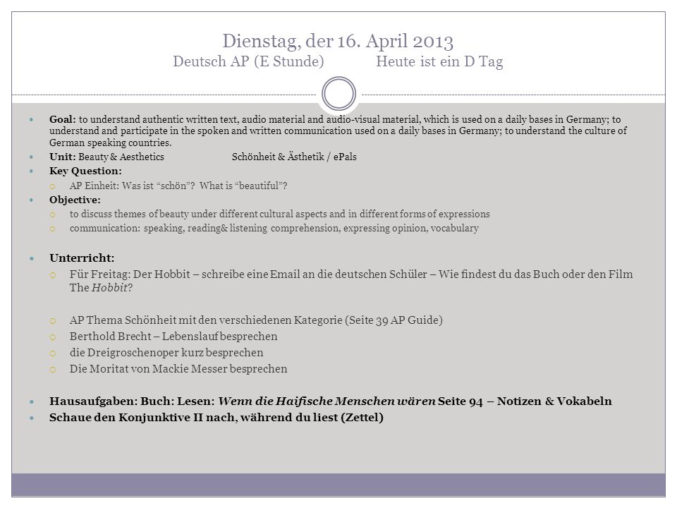 Dienstag, der 16. April 2013 Deutsch AP (E Stunde)Heute ist ein D Tag Goal: to understand authentic written text, audio material and audio-visual mate