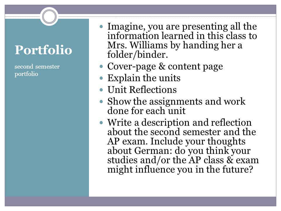 Portfolio second semester portfolio Imagine, you are presenting all the information learned in this class to Mrs. Williams by handing her a folder/bin
