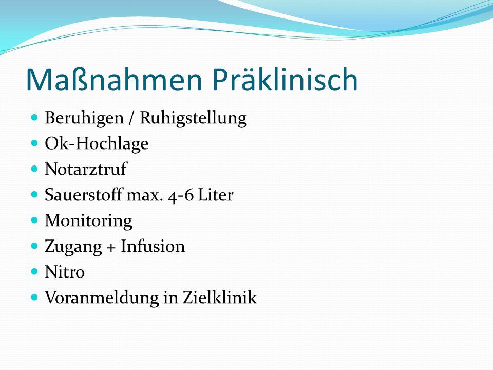 Maßnahmen Präklinisch Beruhigen / Ruhigstellung Ok-Hochlage Notarztruf Sauerstoff max.