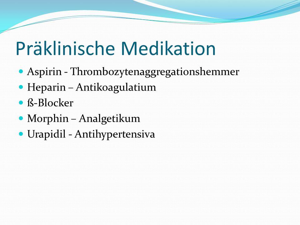 Präklinische Medikation Aspirin - Thrombozytenaggregationshemmer Heparin – Antikoagulatium ß-Blocker Morphin – Analgetikum Urapidil - Antihypertensiva