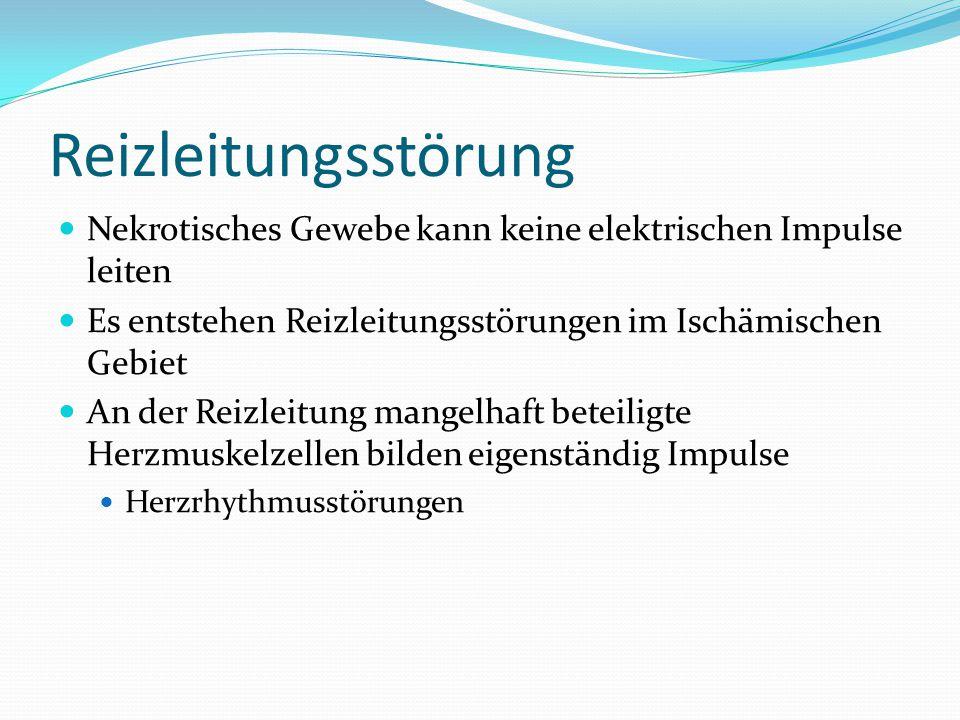 Reizleitungsstörung Nekrotisches Gewebe kann keine elektrischen Impulse leiten Es entstehen Reizleitungsstörungen im Ischämischen Gebiet An der Reizle