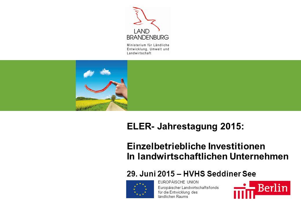 EUROPÄISCHE UNION Europäischer Landwirtschaftsfonds für die Entwicklung des ländlichen Raums ELER- Jahrestagung 2015: Einzelbetriebliche Investitionen