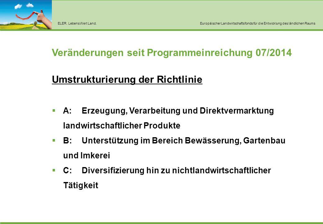 ELER. LebensWert Land.Europäischer Landwirtschaftsfonds für die Entwicklung des ländlichen Raums Veränderungen seit Programmeinreichung 07/2014 Umstru