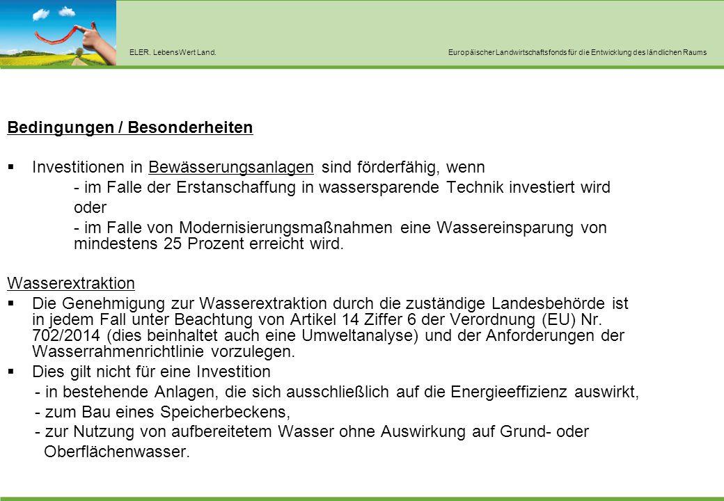 ELER. LebensWert Land.Europäischer Landwirtschaftsfonds für die Entwicklung des ländlichen Raums Bedingungen / Besonderheiten  Investitionen in Bewäs