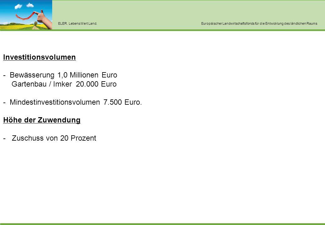 ELER. LebensWert Land.Europäischer Landwirtschaftsfonds für die Entwicklung des ländlichen Raums Investitionsvolumen - Bewässerung 1,0 Millionen Euro