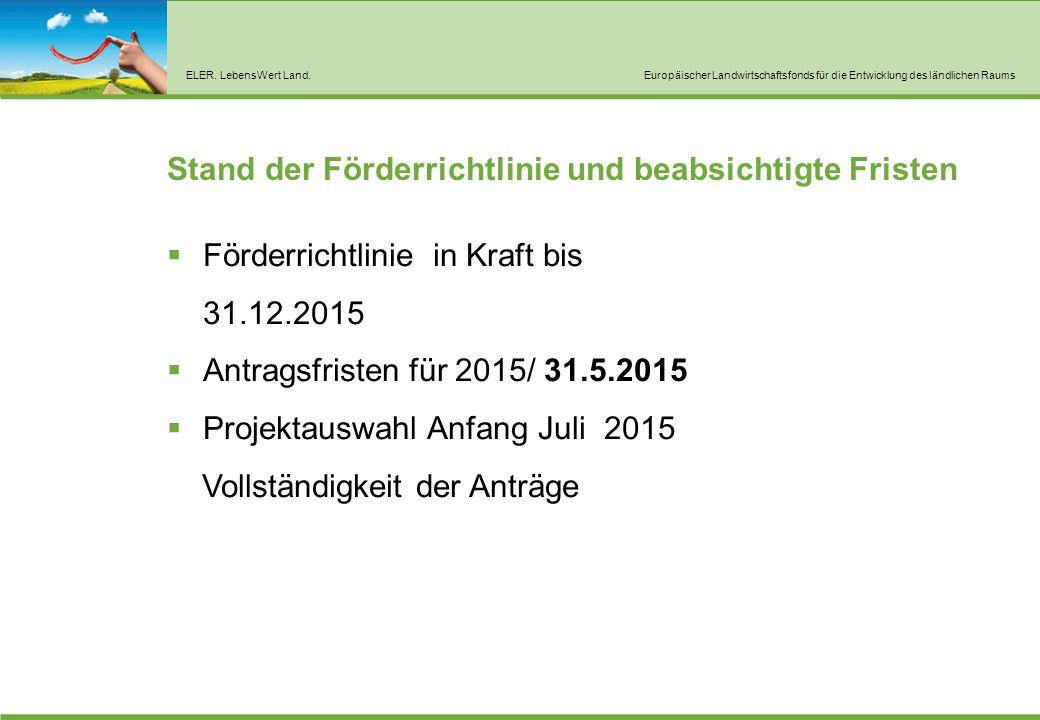 ELER. LebensWert Land.Europäischer Landwirtschaftsfonds für die Entwicklung des ländlichen Raums Stand der Förderrichtlinie und beabsichtigte Fristen