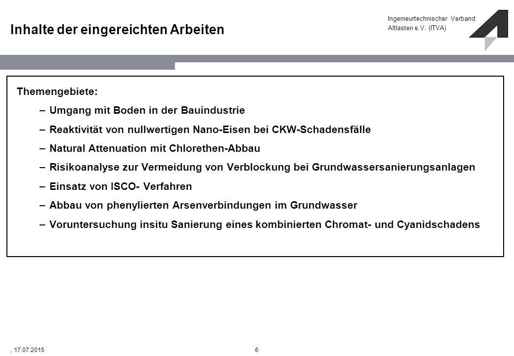 Ingenieurtechnischer Verband Altlasten e.V. (ITVA) 6, 17.07.2015 Inhalte der eingereichten Arbeiten Themengebiete: –Umgang mit Boden in der Bauindustr