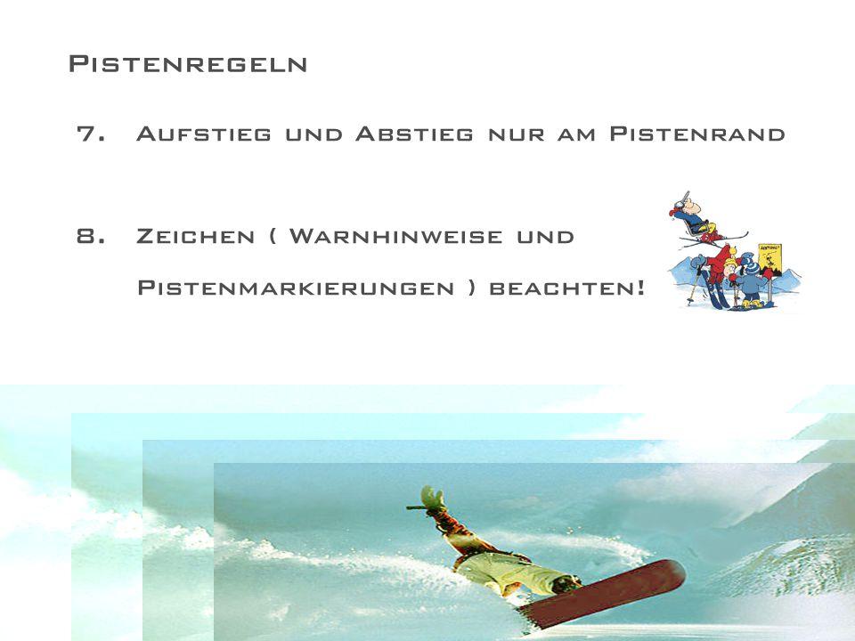 Pistenregeln 7.Aufstieg und Abstieg nur am Pistenrand 8.Zeichen ( Warnhinweise und Pistenmarkierungen ) beachten!
