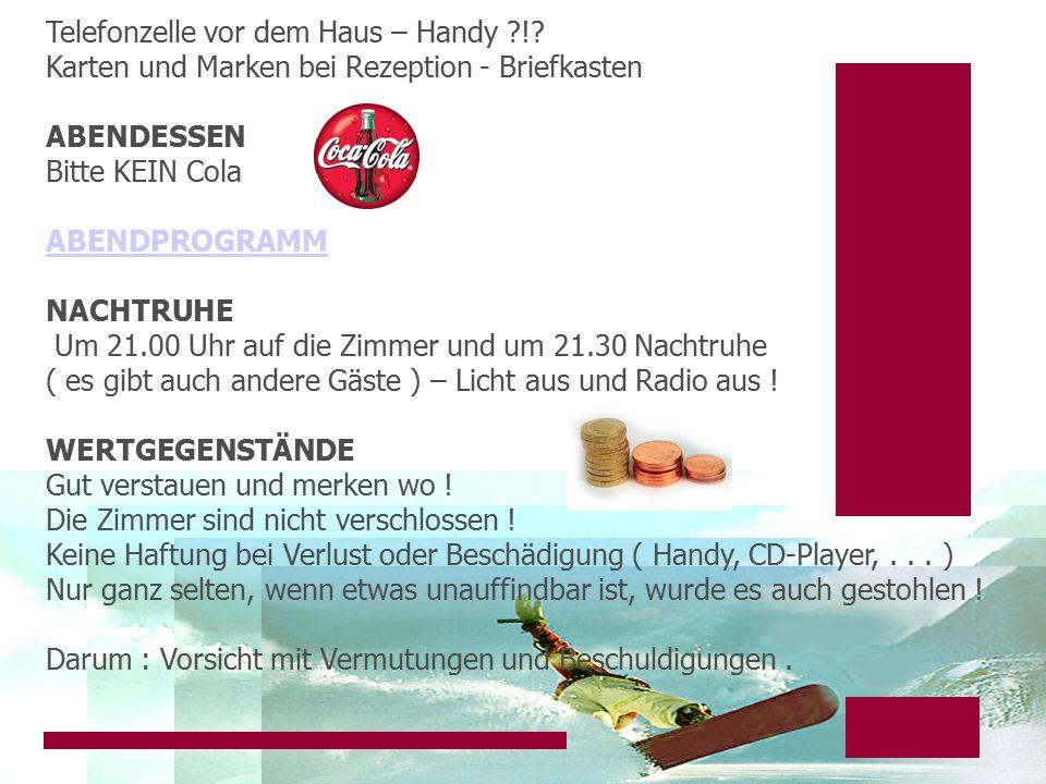Telefonzelle vor dem Haus – Handy ?!? Karten und Marken bei Rezeption - Briefkasten ABENDESSEN Bitte KEIN Cola ABENDPROGRAMM NACHTRUHE Um 21.00 Uhr au