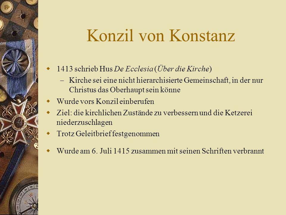 Konzil von Konstanz  1413 schrieb Hus De Ecclesia (Über die Kirche) – Kirche sei eine nicht hierarchisierte Gemeinschaft, in der nur Christus das Obe