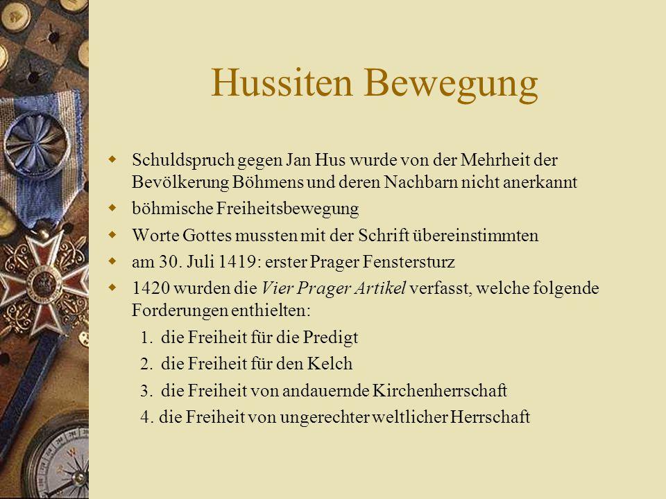 Kriegsverlauf der Hussitenkriege  Erster Kreuzzug (1420)  Zweiter und dritter Kreuzzug (1421-1422)  Innere Konflikte (1423)  Schwere Kämpfe in Mähren, Tod Žižkas (1424)  Vierter Kreuzzug, Hussitenzüge in die Nachbarländer (ab 1427)  Fünfter Kreuzzug (ab 1431) Konsequenz: Durch die Hussitenkriege verloren die böhmischen Länder ihre im 14.