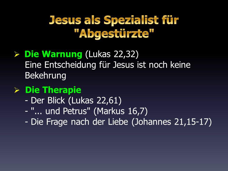  Die Warnung (Lukas 22,32) Eine Entscheidung für Jesus ist noch keine Bekehrung  Die Therapie - Der Blick (Lukas 22,61) -