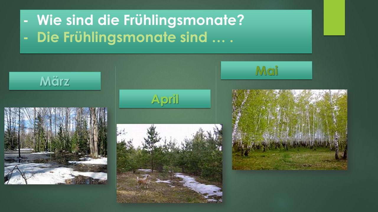 - Wie sind die Frühlingsmonate? - Die Frühlingsmonate sind ….