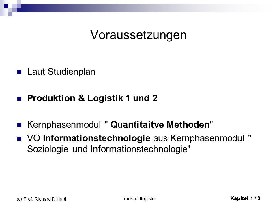 Voraussetzungen Laut Studienplan Produktion & Logistik 1 und 2 Kernphasenmodul Quantitaitve Methoden VO Informationstechnologie aus Kernphasenmodul Soziologie und Informationstechnologie Transportlogistik Kapitel 1 / 3 (c) Prof.