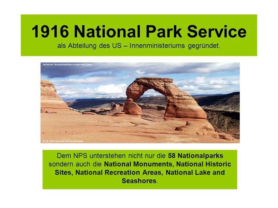 1916 National Park Service als Abteilung des US – Innenministeriums gegründet.