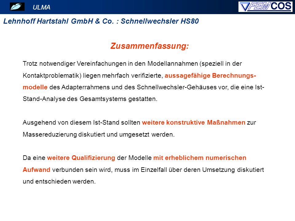 ULMA Lehnhoff Hartstahl GmbH & Co. : Schnellwechsler HS80 Zusammenfassung: Trotz notwendiger Vereinfachungen in den Modellannahmen (speziell in der Ko
