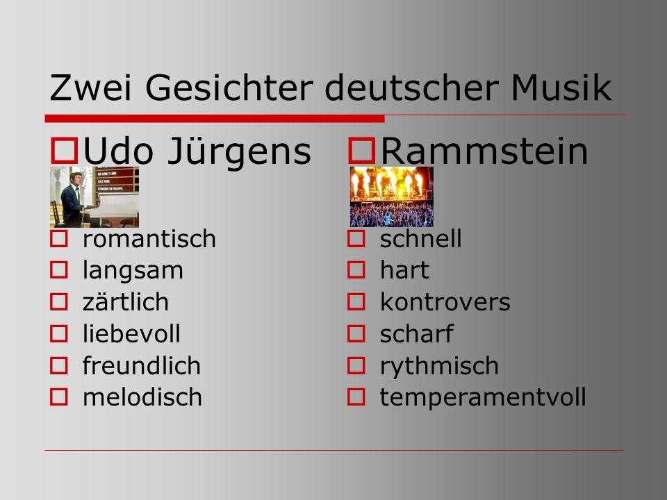Zwei Gesichter deutscher Musik  Udo Jürgens  romantisch  langsam  zärtlich  liebevoll  freundlich  melodisch  Rammstein  schnell  hart  kon
