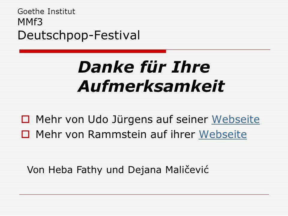 Goethe Institut MMf3 Deutschpop-Festival Danke für Ihre Aufmerksamkeit  Mehr von Udo Jürgens auf seiner WebseiteWebseite  Mehr von Rammstein auf ihr