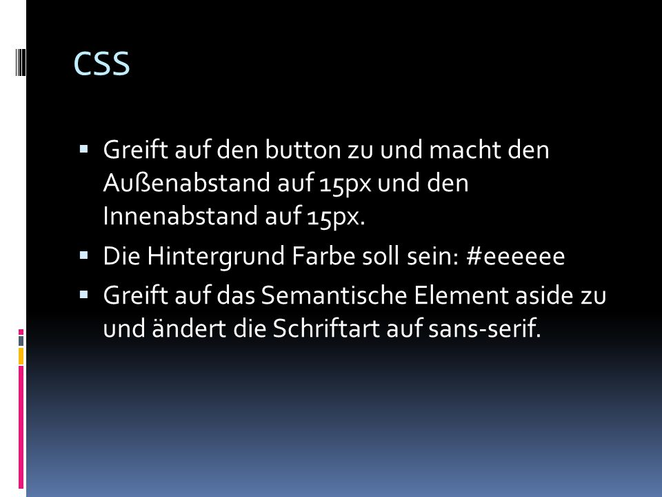 CSS-Lösung button{ margin: 15px; padding: 15px; background color: #eeeeee; } aside{ font-family: sans-serif; }