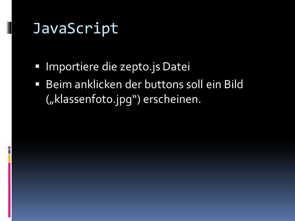 """JavaScript  Importiere die zepto.js Datei  Beim anklicken der buttons soll ein Bild (""""klassenfoto.jpg ) erscheinen."""