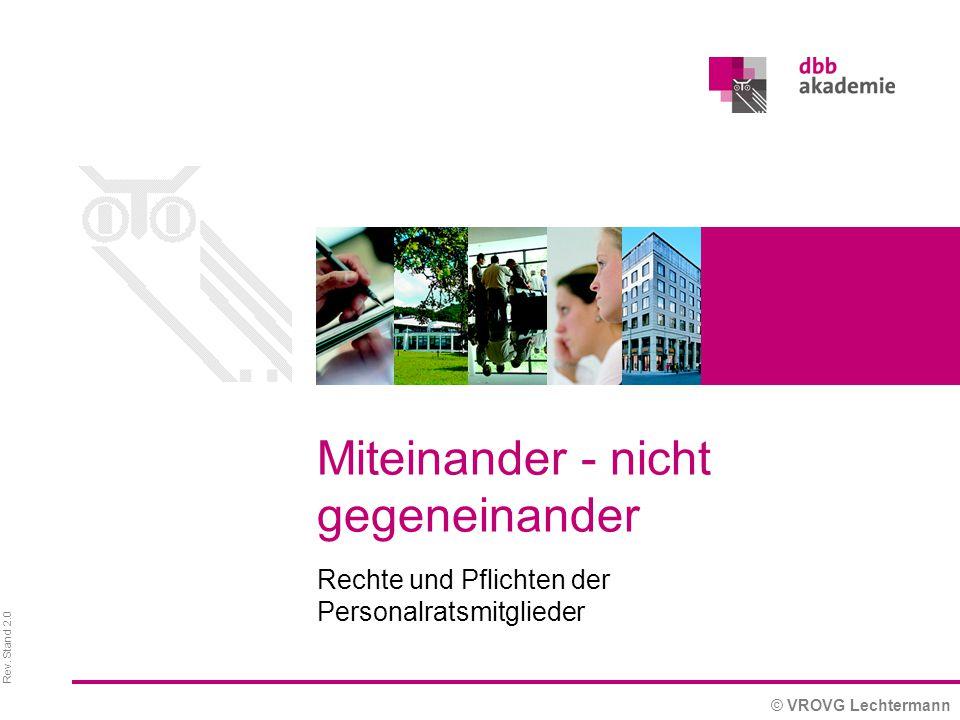 Rev. Stand 2.0 © VROVG Lechtermann Rechte und Pflichten der Personalratsmitglieder Miteinander - nicht gegeneinander