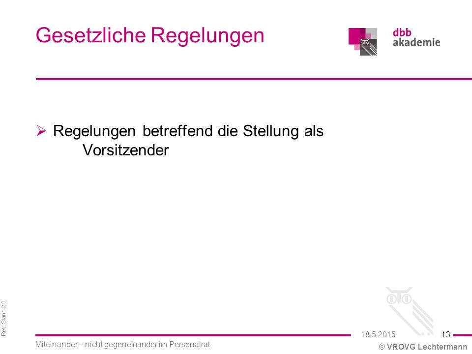 Rev. Stand 2.0 © VROVG Lechtermann Gesetzliche Regelungen  Regelungen betreffend die Stellung als Vorsitzender 13 Miteinander – nicht gegeneinander i